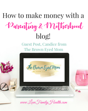 How to make money with a Parenting & Motherhood blog!