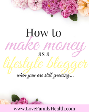 Making Money as a Lifestyle Blogger When You Are Still Growing