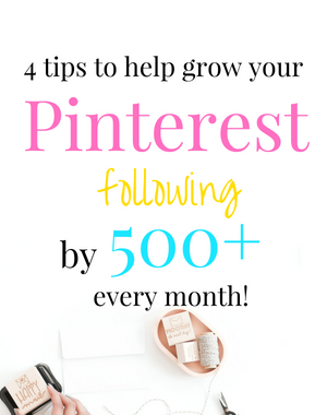 4 tips to help you grow your Pinterest following by 500+ a month!